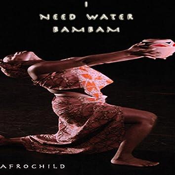 I Need Water Bambam