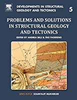 Problems and Solutions in Structural Geology and Tectonics (Volume 5) (Developments in Structural Geology and Tectonics, Volume 5)