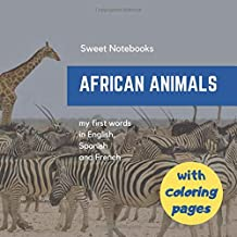 African animals, my first words in English, Spanish and French: 22 Pages with photo and 22 coloring pages 8.25 x 8.25, for children from 3 years of age