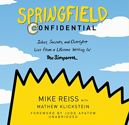 Springfield Confidential: Jokes, Secrets, and Outright Lies from a Lifetime Writing for The Simpsons -  Mathew Klickstein, Unabridged, Audio CD