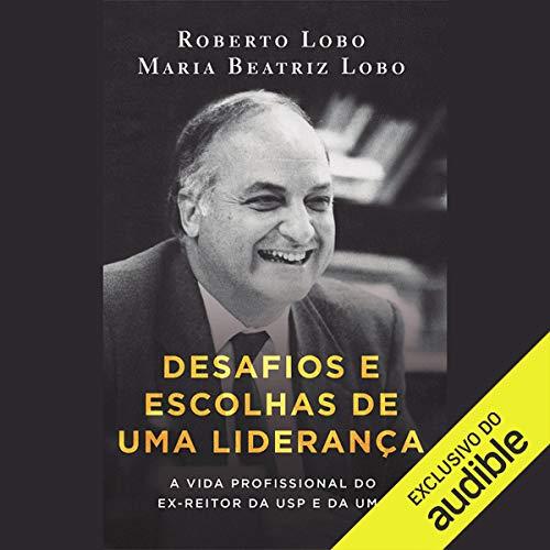 Desafios e Escolhas De Uma Liderança [Challenges and Choices of a Leadership] Audiobook By Maria Beatriz Lobo, Roberto Lobo cover art