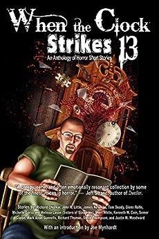 When the Clock Strikes 13 by [Steve Thompson, Richard  Chizmar, John R. Little, James  Newman, Tom  Deady]