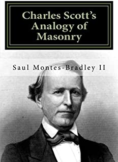 Charles Scott's Analogy of Masonry: Analogy of Ancient Craft Masonry to Natural and Revealed Religion (Masonic Library) (Volume 1)