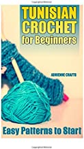 Tunisian Crochet for Beginners: Easy Patterns to Start: (Crochet Patterns, Crochet Stitches) (Crochet Book)