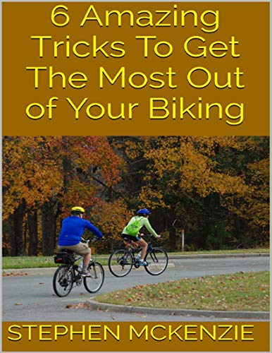 6 Amazing Tricks to Get the Most Out of Your Biking (English Edition)