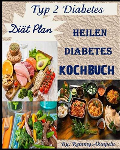 HEILEN DIABETES KOCHBUCH: Typ 2 Diabetes Diät Plan