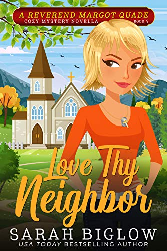 Love Thy Neighbor: (A Christian Cozy Mystery) (Reverend Margot Quade Cozy Mysteries Book 5) by [Sarah Biglow]