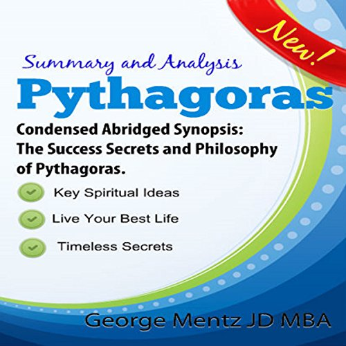 Summary and Analysis - Pythagoras - Condensed Abridged Synopsis: The Success Secrets and Philosophy of Pythagoras audiobook cover art