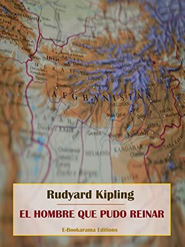 El hombre que pudo reinar (Spanish Edition)