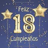 Feliz 18 Cumpleaños: El Libro de Visitas de mis 18 años para Fiesta de Cumpleaños - 21x21cm - 100 Páginas para Felicitaciones, Saludos, Fotos y ... - Tema: Globos de Oro sobre Fondo azul