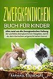 Zwergkaninchen Buch für Kinder: Alles rund um die Zwergkaninchen Haltung - der perfekte Zwergkaninchen Ratgeber, damit du dein Kaninchen artgerecht halten kannst