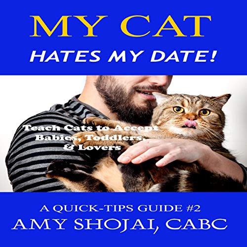 My Cat Hates My Date!: Teach Cats to Accept Babies, Toddlers & Lovers audiobook cover art