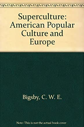 Superculture: American Popular Culture and Europe by C. W. E. Bigsby (1975-06-01)