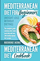 MEDITERRANEAN DIET (weight loss without dieting ): This book includes: Diet for beginners + Diet cookbook The complete guide solution with 2 diets meal plan and Over 200 recipes