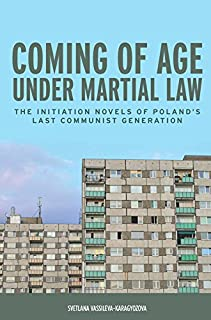 Coming of Age under Martial Law – The Initiation Novels of Poland`s Last Communist Generation