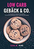 Low Carb Backen: Low Carb Gebäck & Co.: 23 traumhafte Rezepte für Gebäck, Plätzchen und Pralinen (fast) ohne Kohlenhydrate (Cookies, Kekse, ... Paleo) (Die besten Low Carb Rezepte, Band...