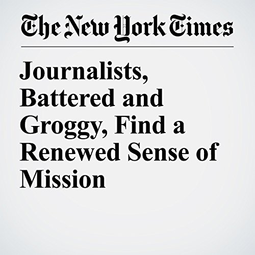 Journalists, Battered and Groggy, Find a Renewed Sense of Mission copertina