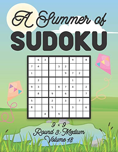 A Summer of Sudoku 9 x 9 Round 3: Medium Volume 18: Relaxation Sudoku Travellers Puzzle Book Vacation Games Japanese Logic Nine Numbers Mathematics ... Level For All Ages Kids to Adults Gifts
