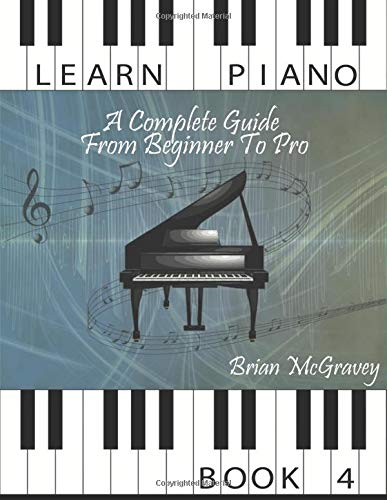 Learn Piano: A Complete Guide from Beginner to Pro Book 4