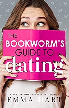 The Bookworm's Guide to Dating (The Bookworm's Guide, #1) by [Emma Hart]