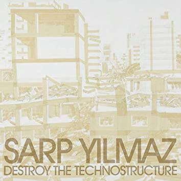 Destroy The Technostructure
