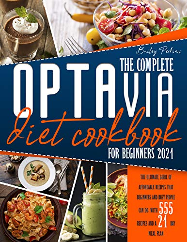 The Complete Optavia Diet Cookbook for beginners 2021: The Ultimate Guide of Affordable Recipes that
