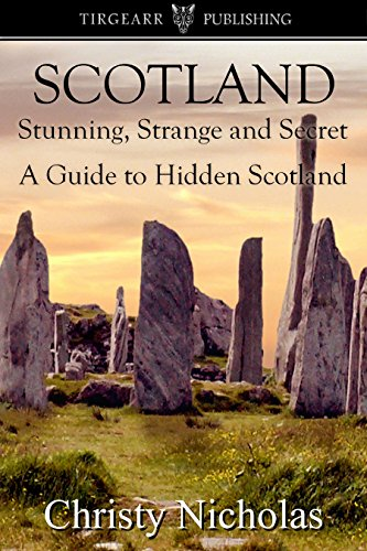 Book: SCOTLAND - Stunning, Strange, and Secret - A Guide to Hidden Scotland by Christy Nicholas