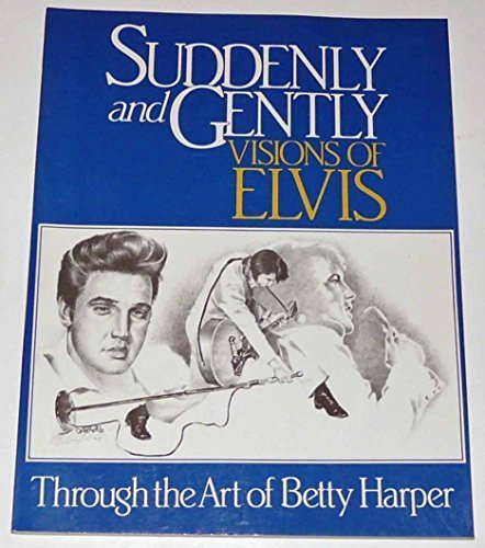 Suddenly and Gently: Visions of Elvis Through the Art of Betty Harper by Betty Harper (1987-05-03)