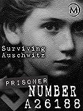 Prisoner Number A26188: Surviving Auschwitz