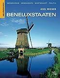 Beneluxstaaten. Geographie, Geschichte, Wirtschaft, Politik - Belgien, Niederlande, Luxemburg - Axel Wieger