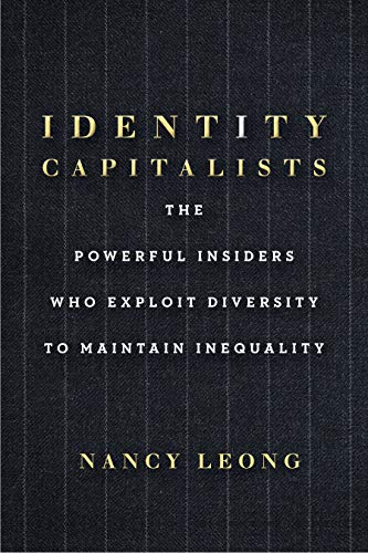 Identity Capitalists: The Powerful Insiders Who Exploit Diversity to Maintain Inequality (English Edition)