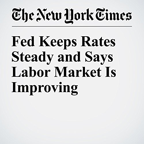 Fed Keeps Rates Steady and Says Labor Market Is Improving cover art