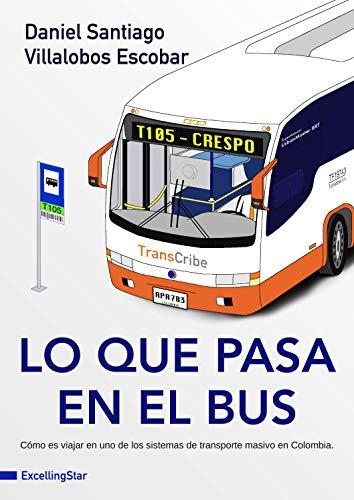 Lo que pasa en el bus: Cómo es viajar en uno de los sistemas de transporte masivo en Colombia (Spanish Edition)