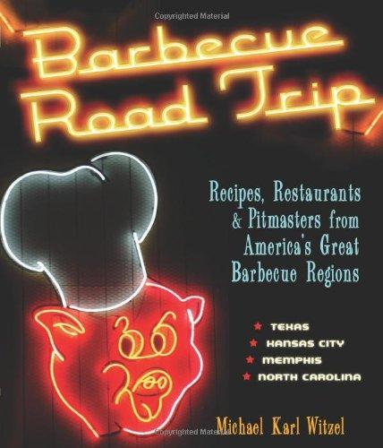 Barbecue Road Trip: Rezepte, Restaurants und Pitmasters aus Amerikas Great Barbecue Regions