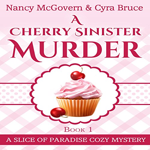 A Cherry Sinister Murder     Slice of Paradise Cozy Mysteries, Book 1              By:                                                                                                                                 Nancy McGovern,                                                                                        Cyra Bruce                               Narrated by:                                                                                                                                 Renee Brame                      Length: 4 hrs and 40 mins     4 ratings     Overall 3.3