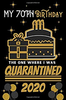 my 70th Birthday The One Where I Was Quarantined 2020: Happy 70th Birthday 70 Years Old Gift for men and women, Fun Gift M...