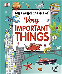 My Encyclopedia of Very Important Things: For Little Learners Who Want to Know Everything (My Very Important Encyclopedias) by [DK]