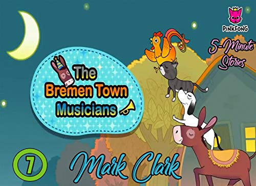 Pinkfong 5 Minute Stories: Vol 7 - The Bremen Town Musicians  - Great 5-Minute Fairy Tale And Bedtime Story Picture Book For Kids, Boys, Girls, Children Of All Age (English Edition)