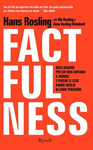 Factfulness. Dieci ragioni per cui non capiamo il mondo. E perché le cose vanno meglio di come pensiamo