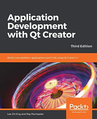 Application Development with Qt Creator: Build cross-platform applications and GUIs...