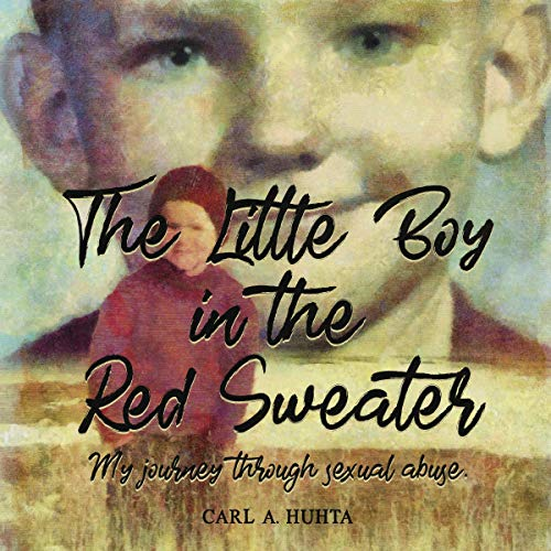 The Little Boy in the Red Sweater: My Journey Through Sexual Abuse Audiobook By Carl Huhta cover art