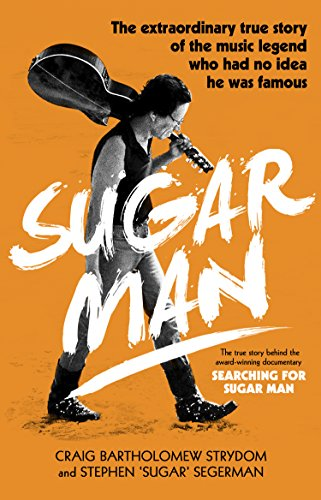 Sugar Man: The Life, Death and Resurrection of Sixto Rodriguez