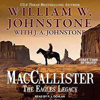 MacCallister: The Eagles Legacy     Duff MacCallister Western Series, Book 1              By:                                                                                                                                 William W. Johnstone,                                                                                        J. A. Johnstone                               Narrated by:                                                                                                                                 P.J. Ochlan                      Length: 8 hrs and 59 mins     73 ratings     Overall 4.3