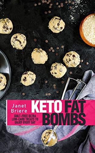 Keto Fat Bombs: Guilt-Free Ultra Low-Carb Treats to Enjoy Every Day (English Edition)