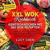 XXL Wok Kochbuch – Asiatisch kochen mit 262 Wok Rezepten: Woke up mit Street Food! Das Wok Kochbuch für Anfänger und Fortgeschrittene
