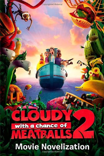 Cloudy with a Chance of Meatballs 2 Movie Novelization (Cloudy with a Chance of Meatballs Movie) (Cloudy With A Chance Of Meatballs Illustrations)