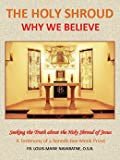 THE HOLY SHROUD - WHY WE BELIEVE