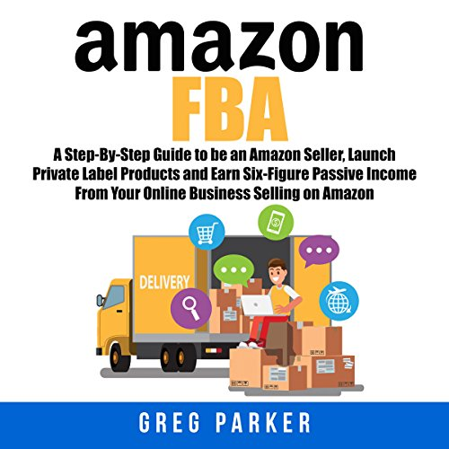 Amazon FBA     A Step-By-Step Guide to Be an Amazon Seller, Launch Private Label Products and Earn Six-Figure Passive Income from Your Online Business Selling on Amazon              By:                                                                                                                                 Greg Parker                               Narrated by:                                                                                                                                 Nick Dolle                      Length: 31 mins     Not rated yet     Overall 0.0