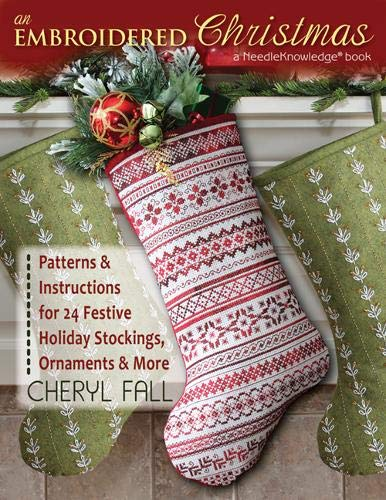 An Embroidered Christmas: Patterns & Instructions for 24 Festive Holiday Stockings, Ornaments and more