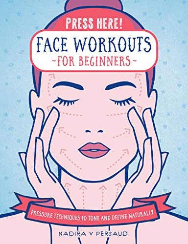 Press Here! Face Workouts for Beginners: Pressure Techniques to Tone and Define Naturally